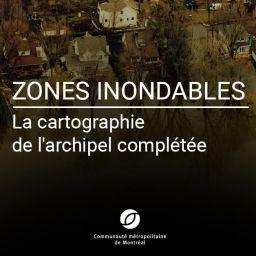 Zones inondables : près de 200 nouvelles cartes adoptées par la CMM